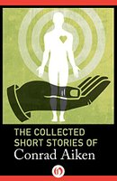 The Collected Short Stories of Conrad Aiken